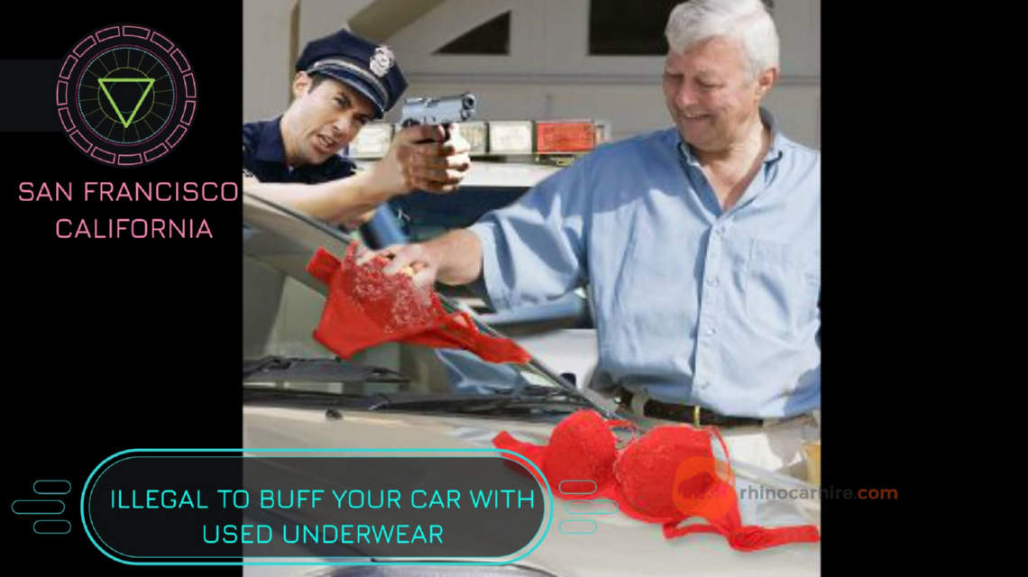 It's illegal to buff you car in California if using used underwear