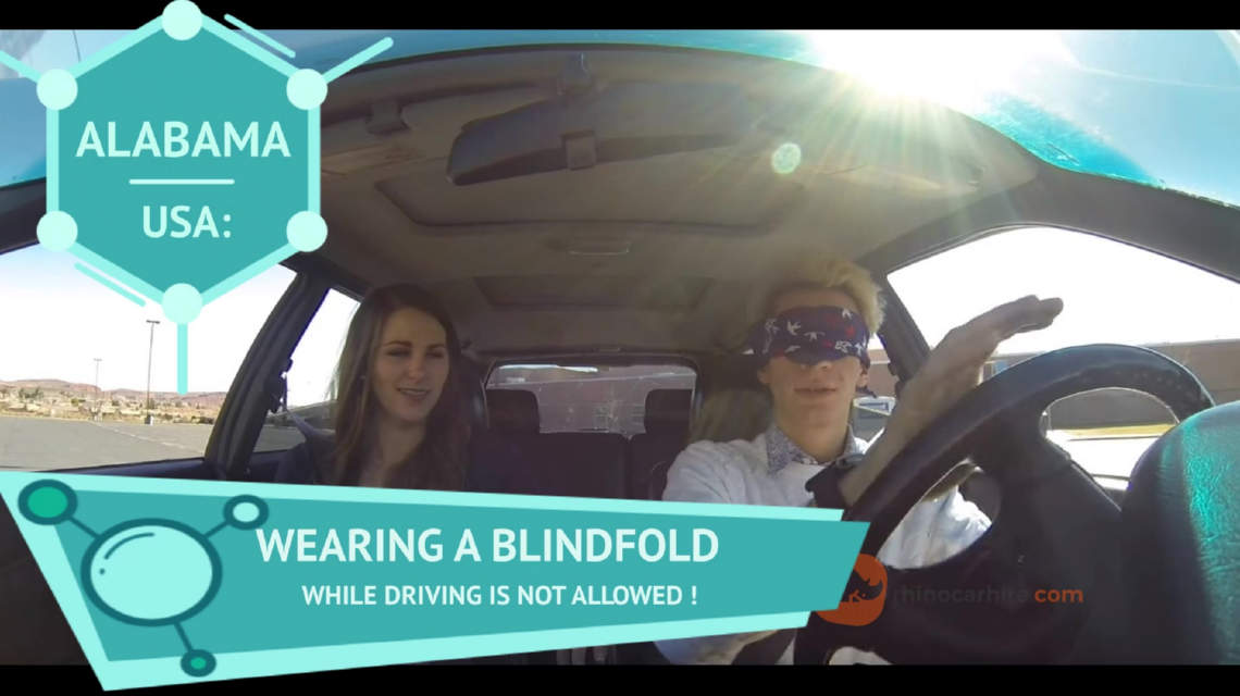 You cannot drive a car wearing blindfolds in Alabama, USA