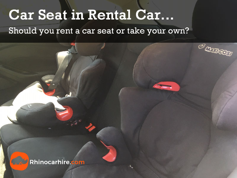Car Rental With Car Seat >> Child Car Seats To Hire Or Take Your Own